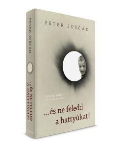 Peter Juščák: …és ne feledd a hattyúkat! Ford. Polgár Anikó